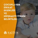 Çocuklarda Dikkat Eksikliği ve Hiperaktivitenin Belirtileri, İLK EVİN - Özel Eğitim ve Rehabilitasyon Merkezi